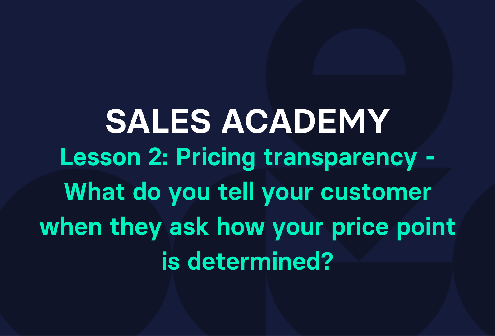 Lesson 2: Pricing transparency – What do you tell your customer when they ask how your price point is determined?