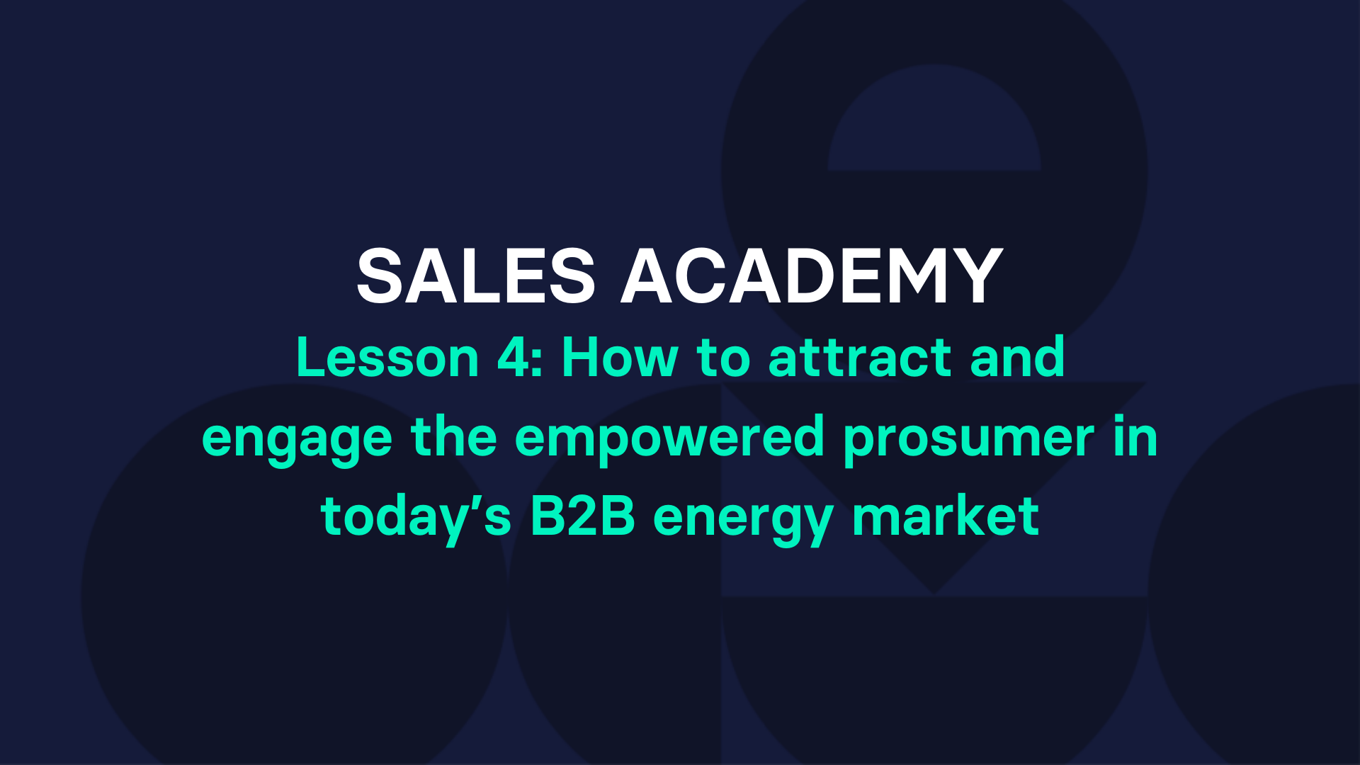 Lesson 4: How to attract and engage the empowered prosumer in today's B2B energy market